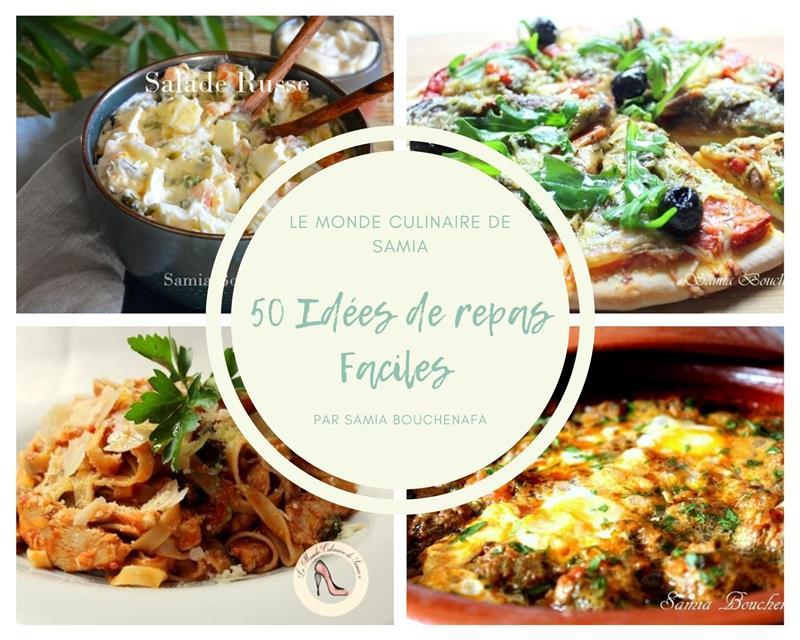 50 Idees De Repas Faciles Et Plus Le Monde Culinaire De Samia Bouchenafa